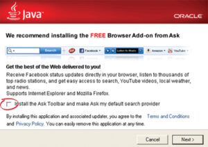 "When installing or updating Java, look for added programs that Oracle includes as a ""bonus"" install. For instance, right now the Java install also includes by default, the Ask Toolbar. If you don't want this toolbar, make sure you uncheck the box for it."